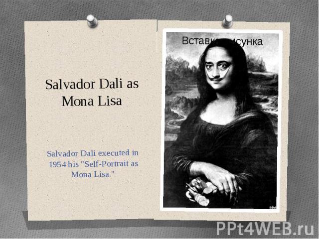 "Salvador Dali as Mona Lisa Salvador Dali executed in 1954 his ""Self-Portrait as Mona Lisa."""