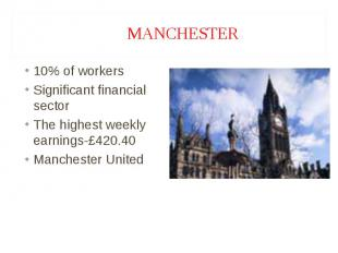10% of workers 10% of workers Significant financial sector The highest weekly ea