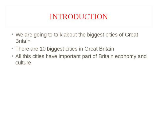 We are going to talk about the biggest cities of Great Britain We are going to talk about the biggest cities of Great Britain There are 10 biggest cities in Great Britain All this cities have important part of Britain economy and culture