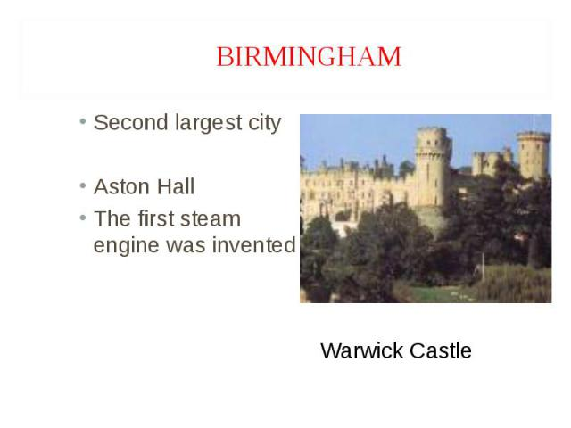 Second largest city Second largest city Aston Hall The first steam engine was invented