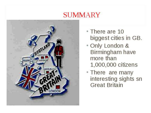 There are 10 biggest cities in GB. There are 10 biggest cities in GB. Only London & Birmingham have more than 1,000,000 citizens There are many interesting sights sn Great Britain