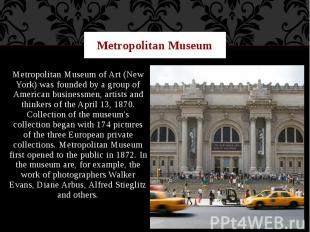 Metropolitan Museum Metropolitan Museum of Art (New York) was founded by a group