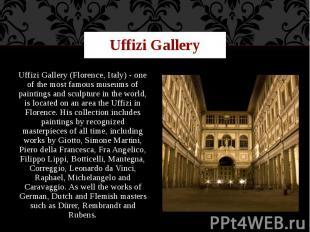Uffizi Gallery Uffizi Gallery (Florence, Italy) - one of the most famous museums