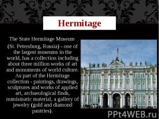 Hermitage The State Hermitage Museum (St. Petersburg, Russia) - one of the large
