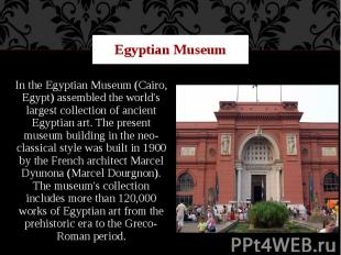 Egyptian Museum In the Egyptian Museum (Cairo, Egypt) assembled the world's larg