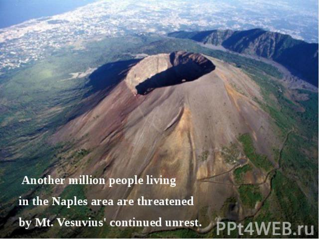 Another million people living in the Naples area are threatened by Mt. Vesuvius' continued unrest.