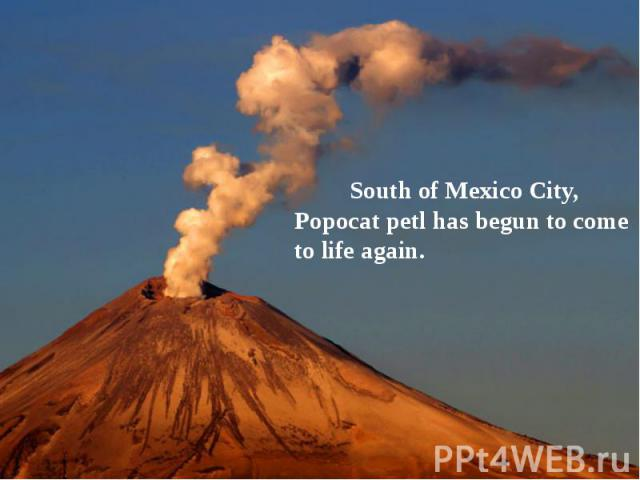 South of Mexico City, Popocat petl has begun to come to life again.