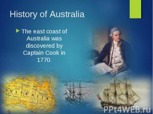 The east coast of Australia was discovered by Captain Cook in 1770. The east coa