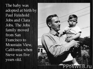 The baby was adopted at birth by Paul Reinhold Jobs and Clara Jobs. The Jobs fam