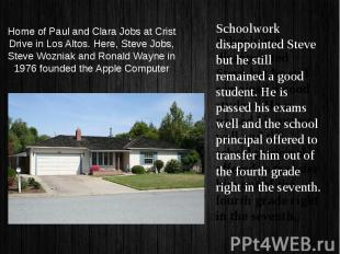 Home of Paul and Clara Jobs at Crist Drive in Los Altos. Here, Steve Jobs, Steve