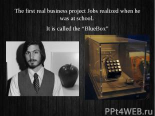 The first real business project Jobs realized when he was at school. The first r