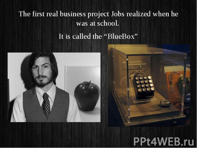 "The first real business project Jobs realized when he was at school. The first real business project Jobs realized when he was at school. It is called the ""BlueBox"""
