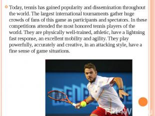 Today, tennis has gained popularity and dissemination throughout the world. The