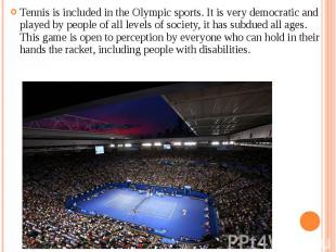 Tennis is included in the Olympic sports. It is very democratic and played by pe