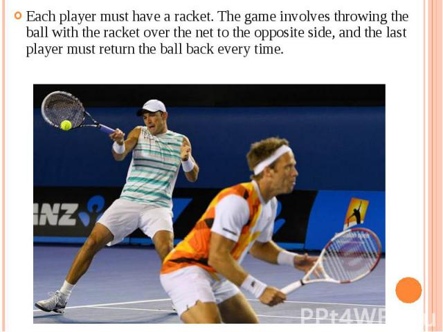Each player must have a racket. The game involves throwing the ball with the racket over the net to the opposite side, and the last player must return the ball back every time. Each player must have a racket. The game involves throwing the ball with…