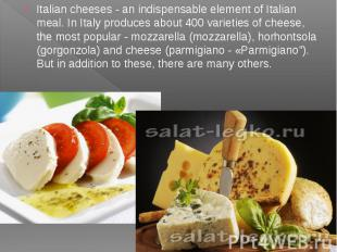 Italian cheeses - an indispensable element of Italian meal. In Italy produces ab