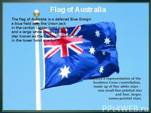 Flag of Australia The flag of Australia is a defaced Blue Ensign: a blue field w