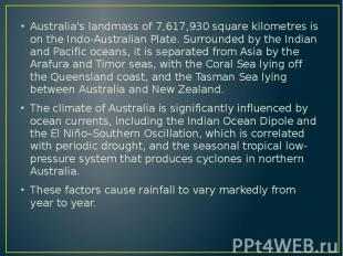 Australia's landmass of 7,617,930 square kilometres is on the Indo-Australian Pl