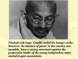 Flushed with hope, Gandhi ended his hunger strike. However, the balance of power