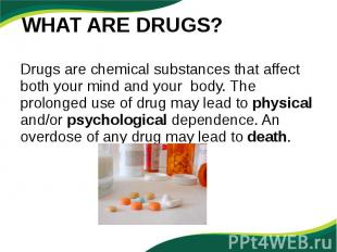 Drugs are chemical substances that affect both your mind and your body. The prol