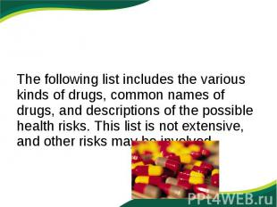 The following list includes the various kinds of drugs, common names of drugs, a