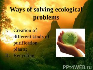 Ways of solving ecological problems Ways of solving ecological problems