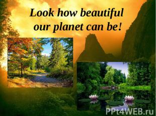 Look how beautiful our planet can be!
