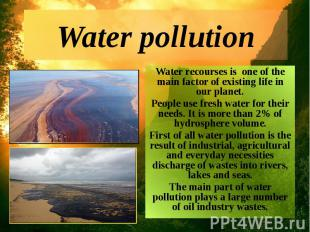 Water pollution Water recourses is one of the main factor of existing life in ou