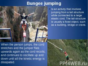 Bungee jumping Is an activity that involves jumping from a tall structure while