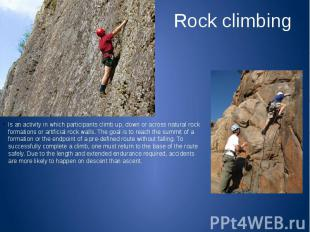 Rock climbing Is an activity in which participants climb up, down or across natu