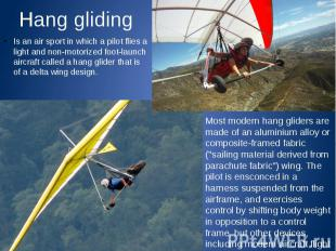 Hang gliding Is an air sport in which a pilot flies a light and non-motorized fo