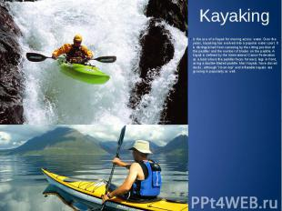 Kayaking Is the use of a Kayak for moving across water. Over the years, kayaking