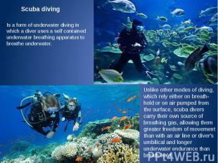 Scuba diving Is a form of underwater diving in which a diver uses a self contain