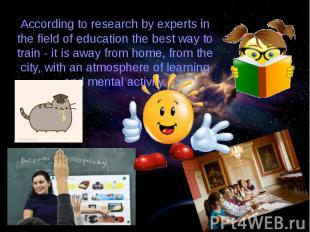 According to research by experts in the field of education the best way to train