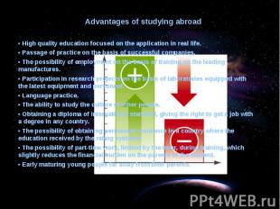 Advantages of studying abroad • High quality education focused on the applicatio