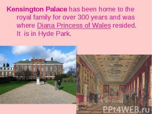Kensington Palace has been home to the royal family for over 300 years and was w