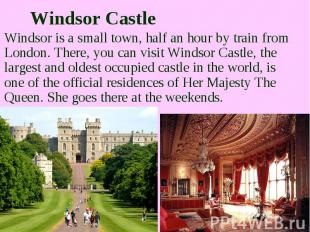Windsor Castle Windsor is a small town, half an hour by train from London. There