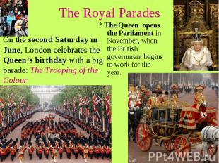 The Royal Parades On the second Saturday in June, London celebrates the Queen's