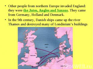 Other people from northern Europe invaded England: they were the Jutes, Angles a