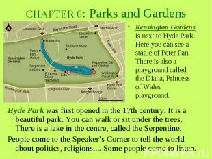 CHAPTER 6: Parks and Gardens Hyde Park was first opened in the 17th century. It