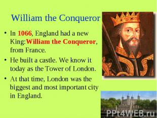 William the Conqueror In 1066, England had a new King:William the Conqueror, fro