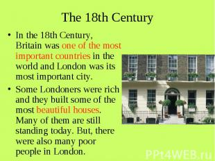 The 18th Century In the 18th Century, Britain was one of the most important coun