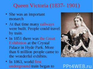 Queen Victoria (1837- 1901) She was an important monarch At that time many railw