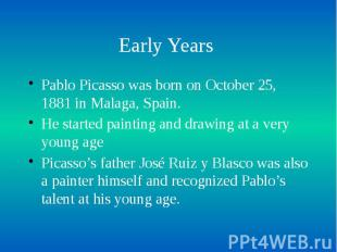 Early Years Pablo Picasso was born on October 25, 1881 in Malaga, Spain. He star