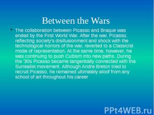 Between the Wars The collaboration between Picasso and Braque was ended by the F