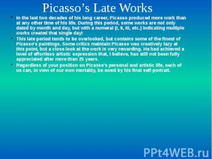 Picasso's Late Works In the last two decades of his long career, Picasso produce