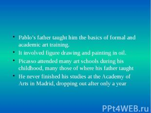 Pablo's father taught him the basics of formal and academic art training. Pablo'