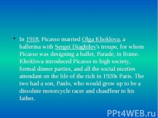 In 1918, Picasso married Olga Khoklova, a ballerina with Sergei Diaghilev's trou