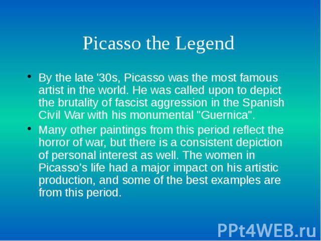 "Picasso the Legend By the late '30s, Picasso was the most famous artist in the world. He was called upon to depict the brutality of fascist aggression in the Spanish Civil War with his monumental ""Guernica"". Many other paintings from this …"