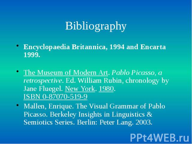 Bibliography Encyclopaedia Britannica, 1994 and Encarta 1999. The Museum of Modern Art. Pablo Picasso, a retrospective. Ed. William Rubin, chronology by Jane Fluegel. New York. 1980. ISBN 0-87070-519-9 Mallen, Enrique. The Visual Grammar of Pablo Pi…
